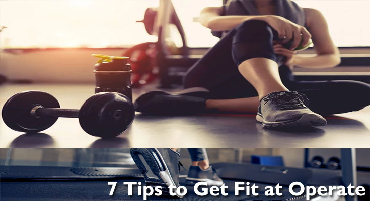 7 Tips to Get Fit at Operate
